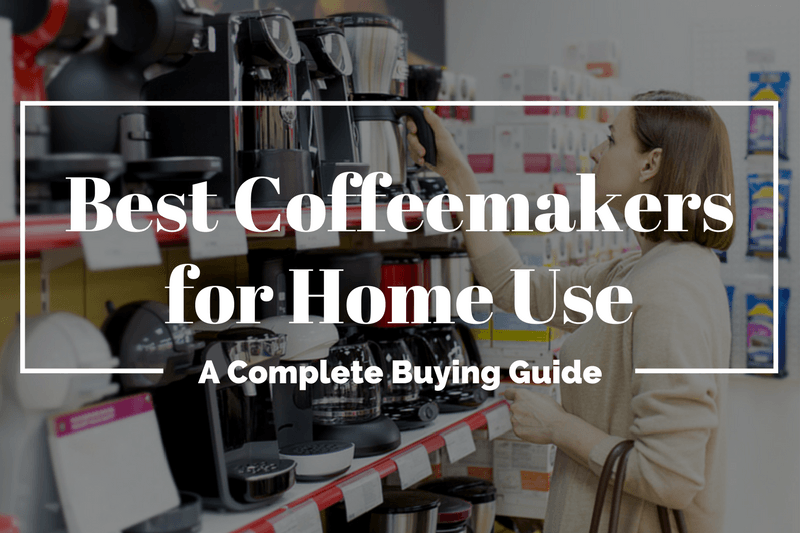 Best Coffee Makers For Home Use Buying Guide