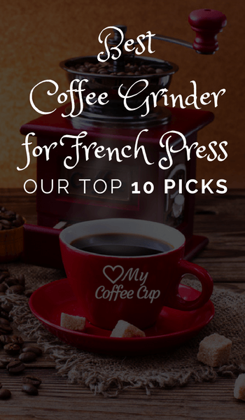 Best Coffee Grinder For French Press  With Our Top 10 Picks